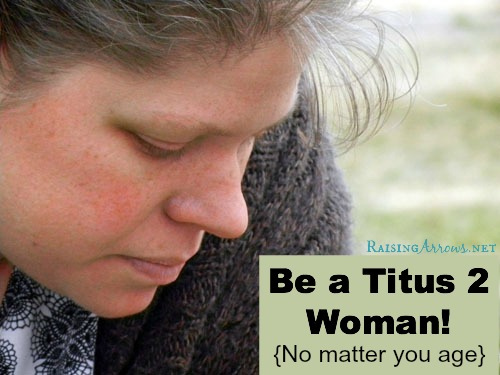 Being a Titus 2 Woman, No Matter Your Age