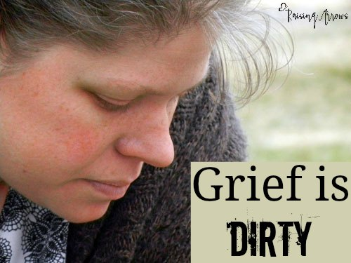 Grief isn't pretty, but when someone gets down in the muck and mire with you, it means the world to you. | RaisingArrows.net