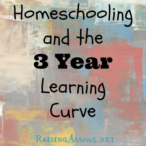 Homeschooling and the 3 Year Learning Curve | RaisingArrows.net