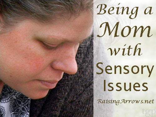 Being a Mom with Sensory Issues | RaisingArrows.net