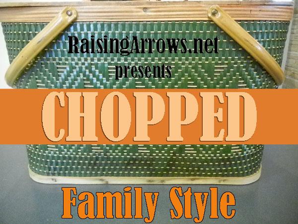 CHOPPED - Family Style! | RaisingArrows.net
