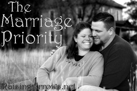 Making Your Marriage a Priority | RaisingArrows.net