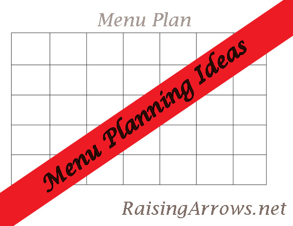 Menu Planning Ideas | RaisingArrows.net