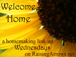 What Encourages You as a Homemaker? {Welcome Home Wednesday Homemaking Link Up on Raising Arrows}