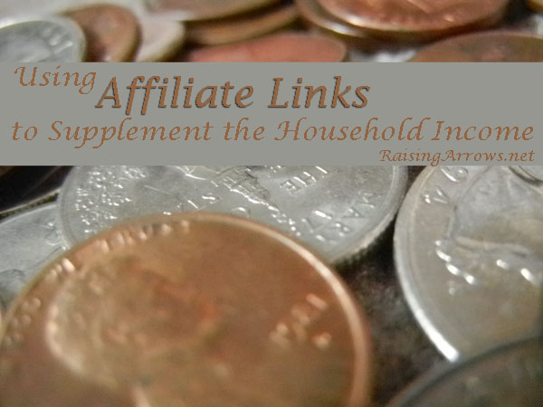 Using Affiliate Links to Supplement the Household Income | RaisingArrows.net