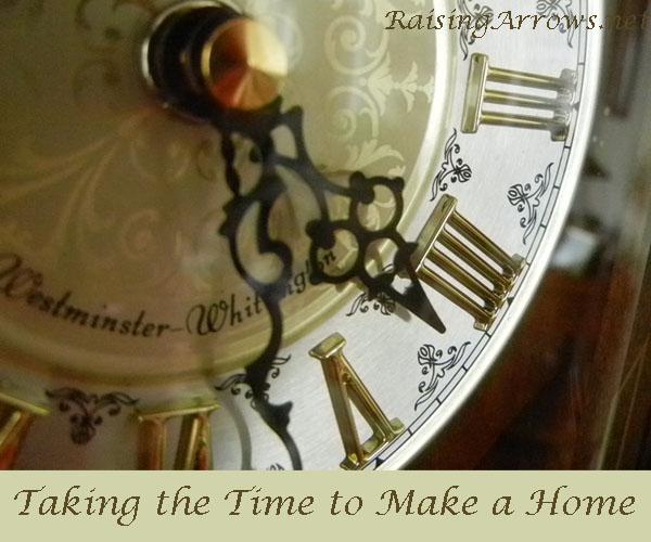 Taking the Time to Make a Home | RaisingArrows.net