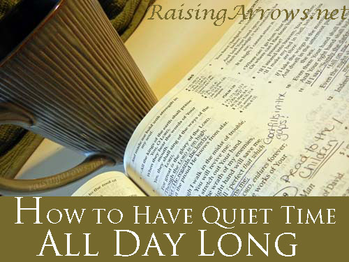 How to Have Quiet Time All Day Long | RaisingArrows.net