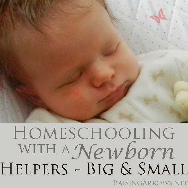 Helpers Big and Small {Homeschooling with a Newborn} | RaisingArrows.net