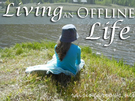 Living an Offline Life | RaisingArrows.net