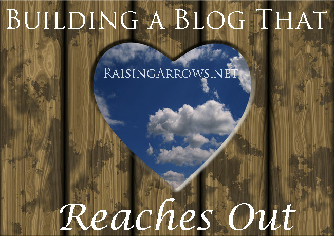 Building a Blog That Reaches Out | RaisingArrows.net