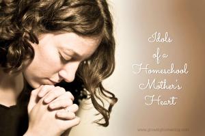 idols of a homeschool mother's heart