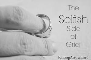 The Selfish Side of Grief | RaisingArrows.net