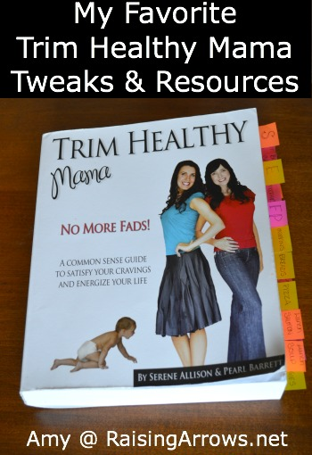 My Favorite Trim Healthy Mama Tweaks & Resources | RaisingArrows.net
