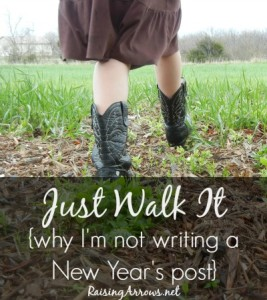 Just Walk It {why I'm not writing a New Year's post}