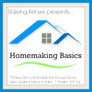 Homemaking Basics | RaisingArrows