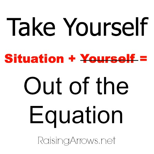 Take Yourself out of the Equation - sometimes we just need to remove ourselves from the situation to see the truth of the matter | RaisingArrows.net