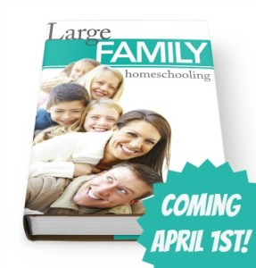 Large Family Homeschooling eBook releases April 1! | RaisingArrows.net