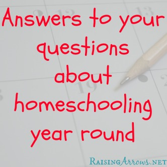 Answers to Your Questions about Homeschooling Year Round | RaisingArrows.net