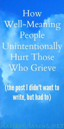 How Well-Meaning People Unintentionally Hurt Those Who Grieve | RaisingArrows.net