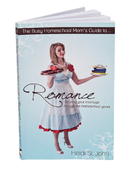 The Busy Homeschool Mom's Guide to Romance by Heidi St. John