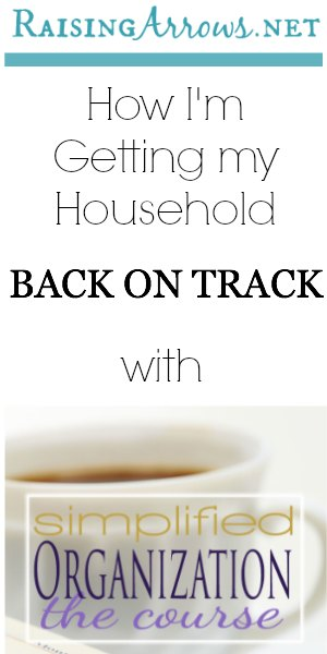 How I and Getting my Household Back on Track with Simplified Organization ecourse | RaisingArrows.net