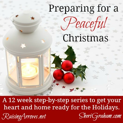 Preparing for a Peaceful Christmas - 12 weeks to get your heart and home focused on Christ | hosted by RaisingArrows.net with SheriGraham.com
