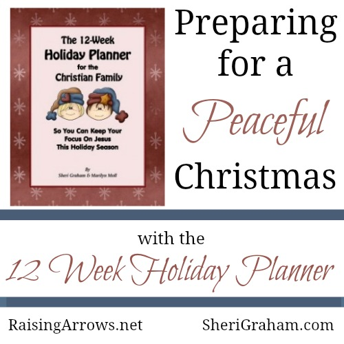 Preparing for a Peaceful Christmas - a 12 week series from RaisingArrows.net and SheriGraham.com