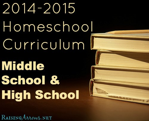 Our Middle School & High School Homeschool Curriculum (2014-15) from RaisingArrows.net