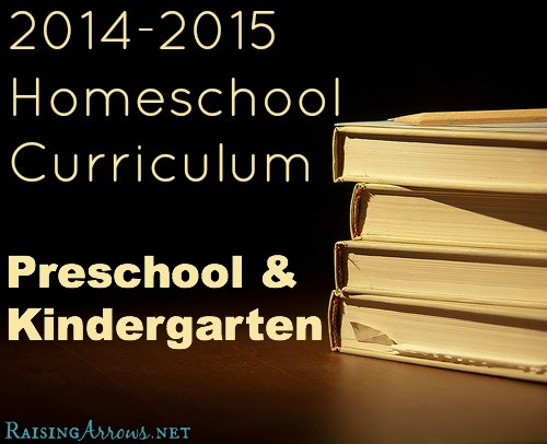 Our Homeschool Preschool & Kindergarten Curriculum choices for 2014-15 | RaisingArrows.net
