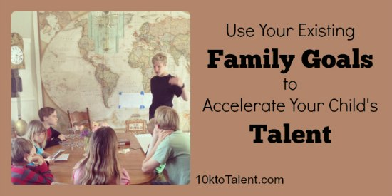 How to Use Your FAmiy's Existing Goals to Accelerate Your Child's Talent | guest post by Jonathan Harris of 10KtoTalent on RaisingArrows.net