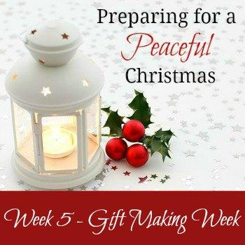 Preparing for a Peaceful Christmas: Week 5 - Gift Making Week | RaisingArrows.net