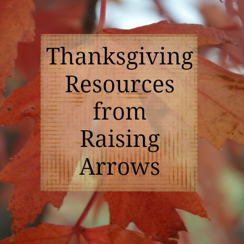 Thanksgiving Resources from RaisingArrows.net to help you get ready for Thanksgiving!
