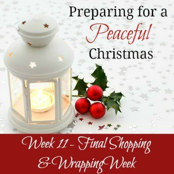 Preparing for a Peaceful Christmas:  Week 11 - Final Shopping & Wrapping Week | RaisingArrows.net