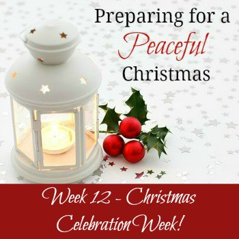 Preparing for a Peaceful Christmas:  Week 12 - Christmas Celebration Week! | RaisingArrows.net