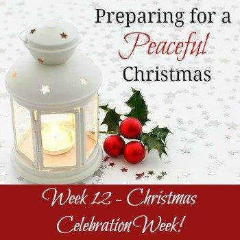 Preparing for a Peaceful Christmas: Week 12 - Christmas Celebration Week! | RaisingArrows.net