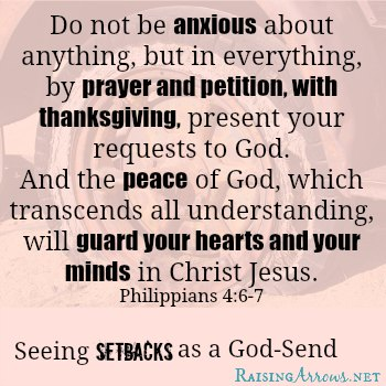 Philippians 4:6-7 - Sometimes our setbacks are exactly where we need to be | RaisingArrows.net