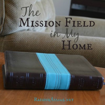 """The Mission Field In Your Home - """"Living and Ordinary Life in the Name of an Extraordinary Savior"""" 