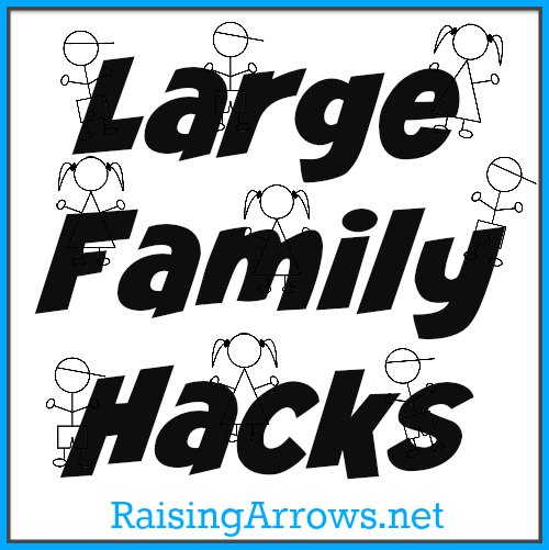 Large Family Hacks - learn the little things that make their homes run smoother! | RaisingArrows.net