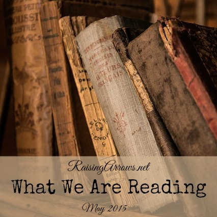 What We are Reading - May 2015 Edition | RaisingArrows.net