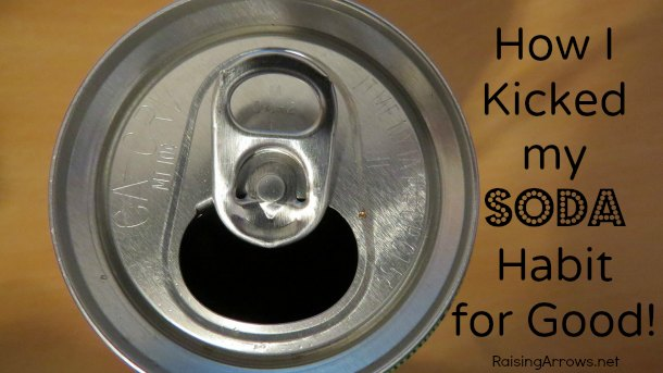 I kicked my soda habit once and for all!  If I can do it, anyone can! | RaisingArrows.net