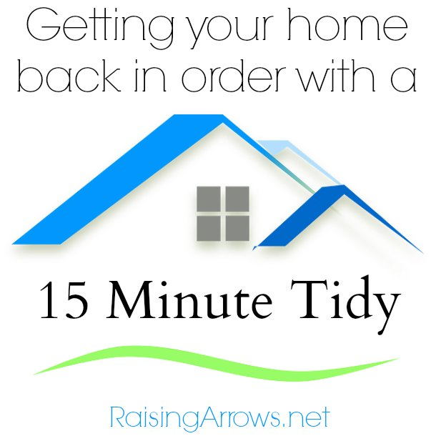 Is your home in disarray?  15 minutes is all it takes to get it back in order! | RaisingArrows.net