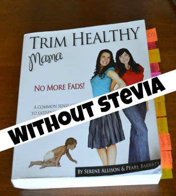 Trim Healthy Mama Without the Stevia | RaisingArrows.net