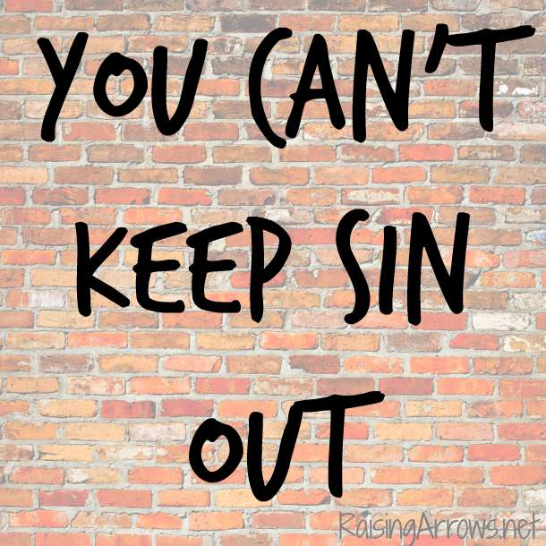 You Can't Keep Sin Out | RaisingArrows.net