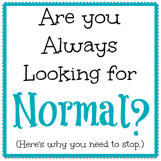 "We hear a lot about keeping our life in balance. That word tends to haunt people like me whose lives never seem to be ""normal."" And then, I realized why all this searching for normal wasn't doing me any favors. 