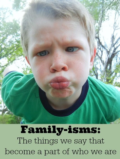 Family-isms - they are the words and phrases that find their way into our vocabulary and make us who we are as a family - what are your family-isms? | RaisingArrows.net