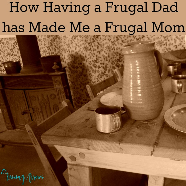 How Having a Frugal Dad has Made Me a Frugal Mom