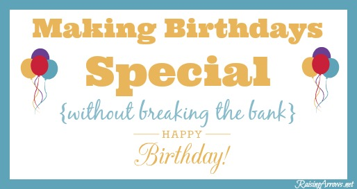 Ideas for creating birthday traditions, giving group gifts, and creating lasting memories that don't rely on a lot of cash! | RaisingArrows.net
