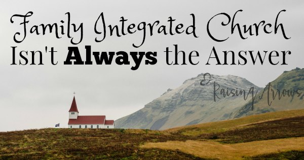 Why Family Integrated Church Isn't Always the Answer