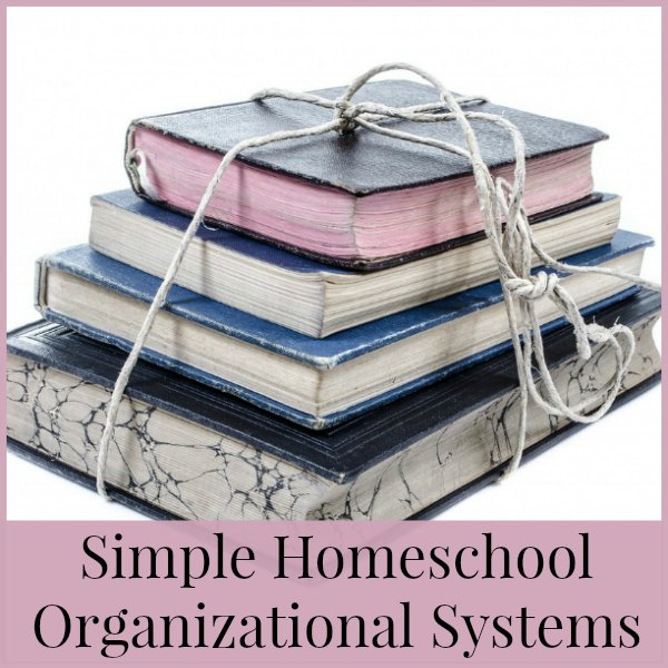 Simple Organizational Systems for Your Homeschool that Actually Work!