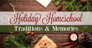 How to Make the Best Holiday Traditions in Your Homeschool